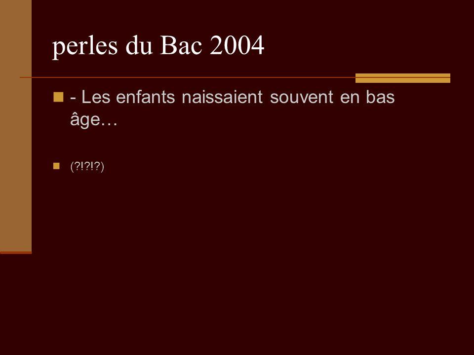 perles du Bac 2004 - Les enfants naissaient souvent en bas âge… ( ! ! )