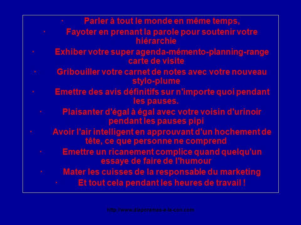 http://www.diaporamas-a-la-con.com · Parler à tout le monde en même temps, · Fayoter en prenant la parole pour soutenir votre hiérarchie · Exhiber vot