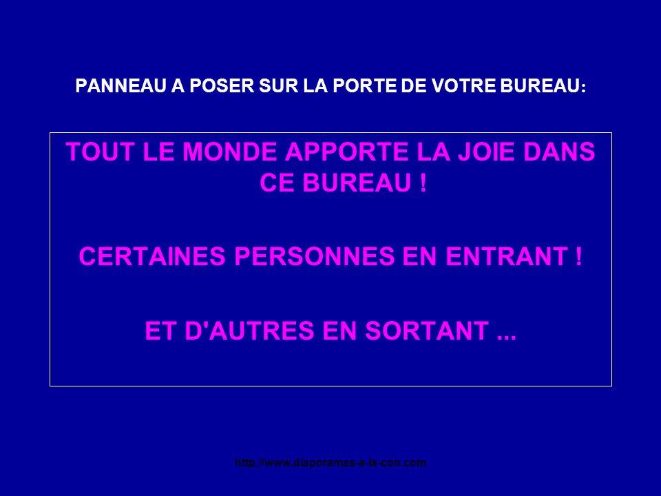 http://www.diaporamas-a-la-con.com PANNEAU A POSER SUR LA PORTE DE VOTRE BUREAU : TOUT LE MONDE APPORTE LA JOIE DANS CE BUREAU .