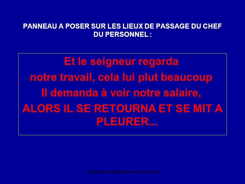 http://www.diaporamas-a-la-con.com PANNEAU A POSER SUR LES LIEUX DE PASSAGE DU CHEF DU PERSONNEL : Et le seigneur regarda notre travail, cela lui plut