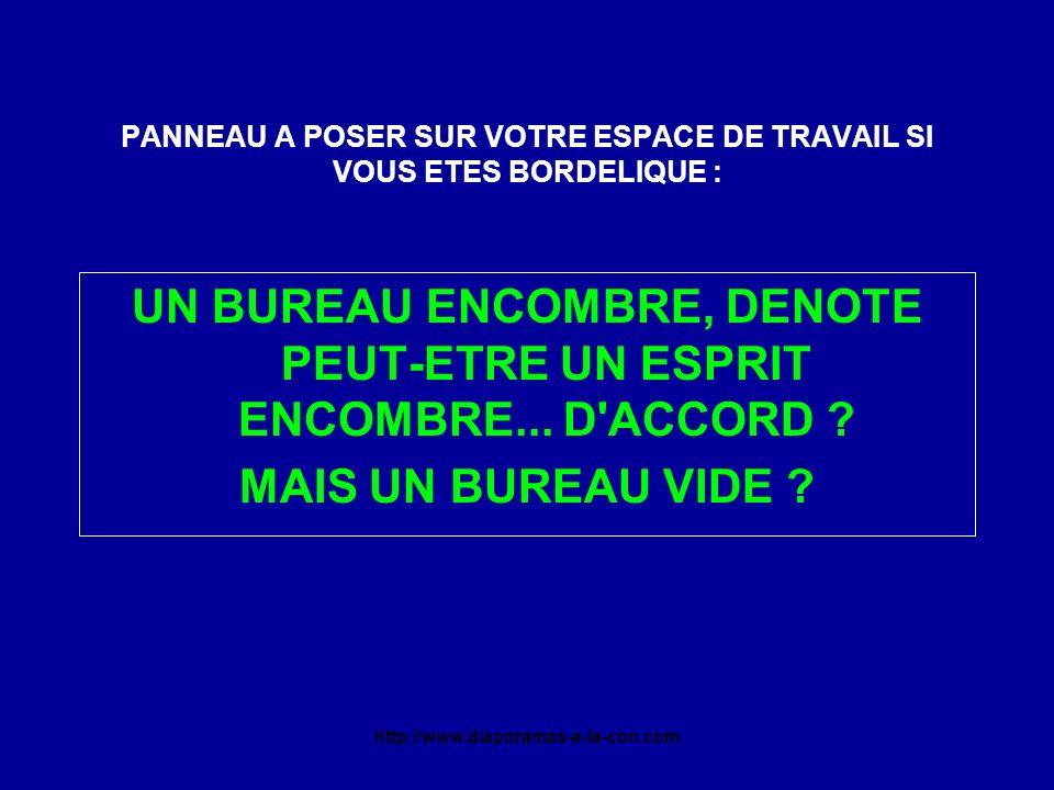 http://www.diaporamas-a-la-con.com PANNEAU A POSER SUR VOTRE ESPACE DE TRAVAIL SI VOUS ETES BORDELIQUE : UN BUREAU ENCOMBRE, DENOTE PEUT-ETRE UN ESPRIT ENCOMBRE...
