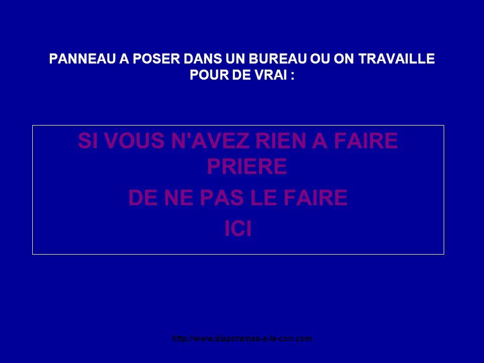 http://www.diaporamas-a-la-con.com PANNEAU A POSER DANS UN BUREAU OU ON TRAVAILLE POUR DE VRAI : SI VOUS N AVEZ RIEN A FAIRE PRIERE DE NE PAS LE FAIRE ICI
