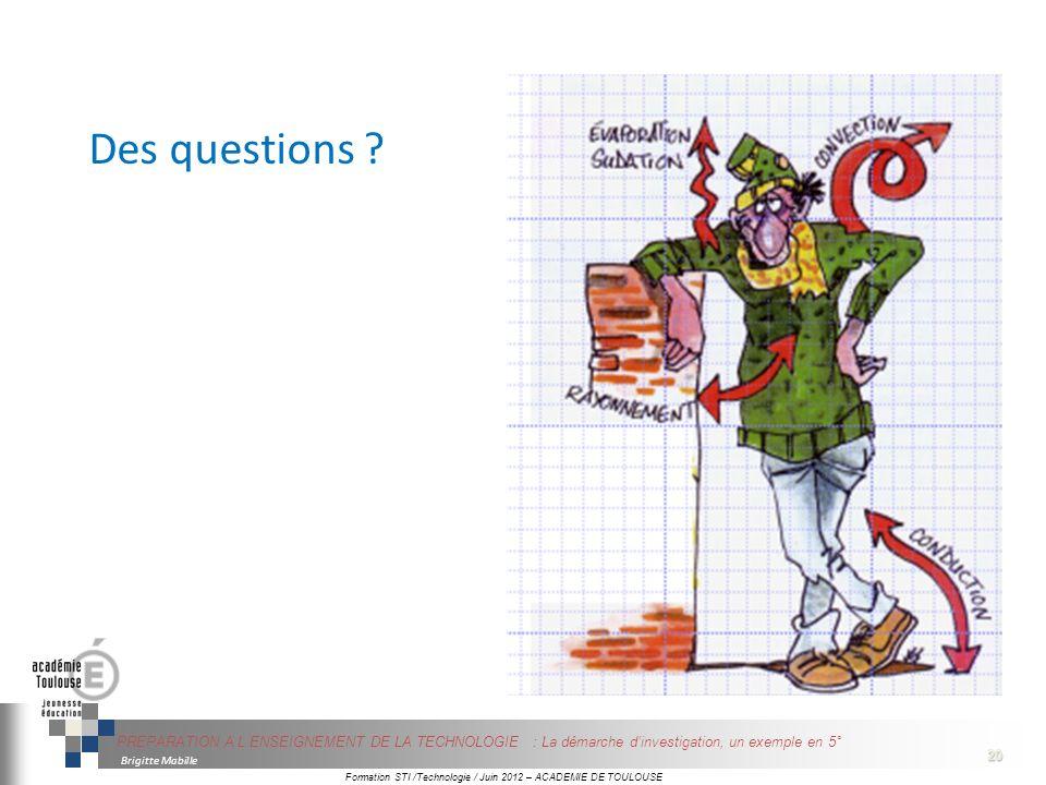20 GREC INITIALES 20 Brigitte Mabille PREPARATION A L ENSEIGNEMENT DE LA TECHNOLOGIE : La démarche dinvestigation, un exemple en 5° Formation STI /Technologie / Juin 2012 – ACADEMIE DE TOULOUSE Des questions