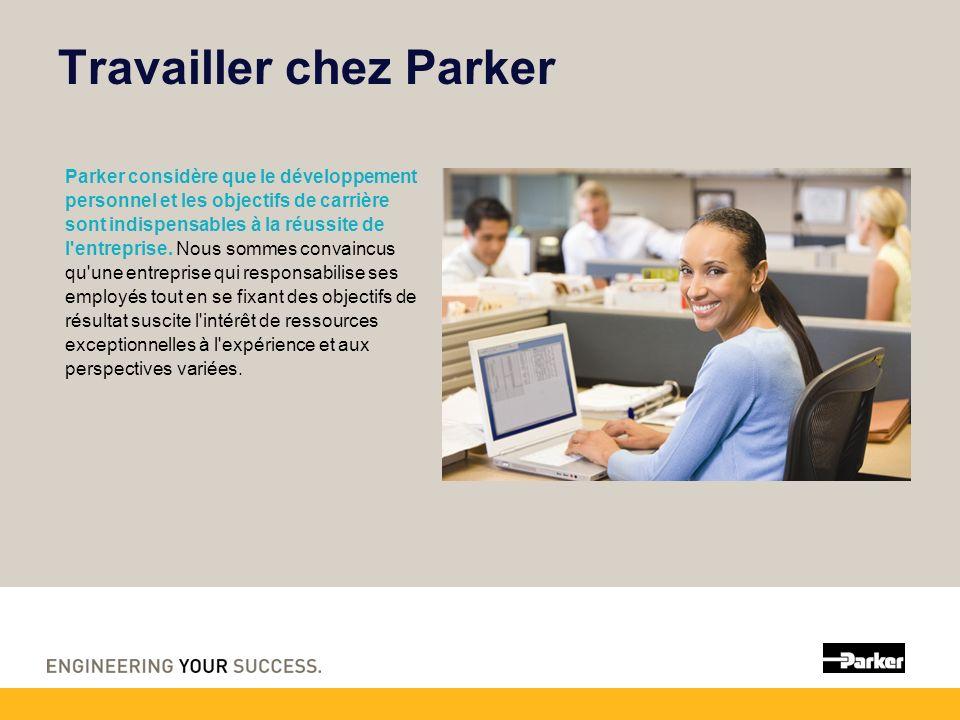 Travailler chez Parker Parker considère que le développement personnel et les objectifs de carrière sont indispensables à la réussite de l entreprise.