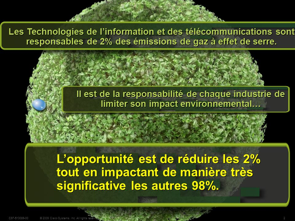 2© 2009 Cisco Systems, Inc. All rights reserved.Cisco PublicC97-513089-00 Il est de la responsabilité de chaque industrie de limiter son impact enviro
