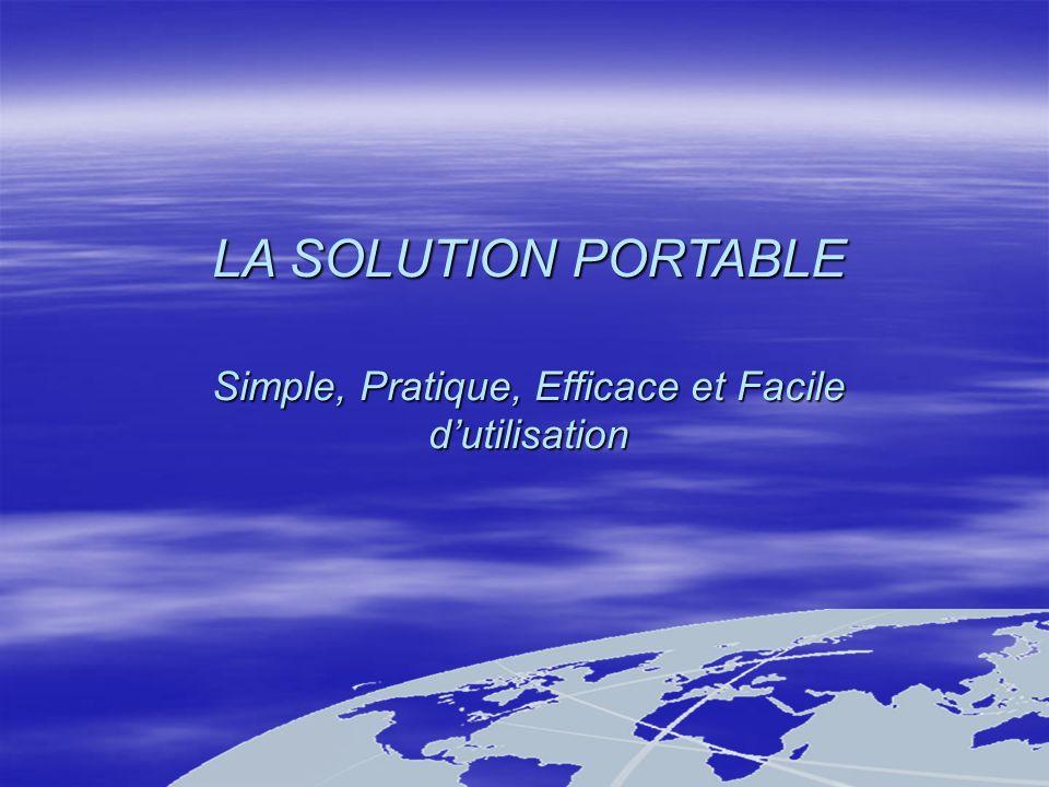 LA SOLUTION PORTABLE Simple, Pratique, Efficace et Facile dutilisation