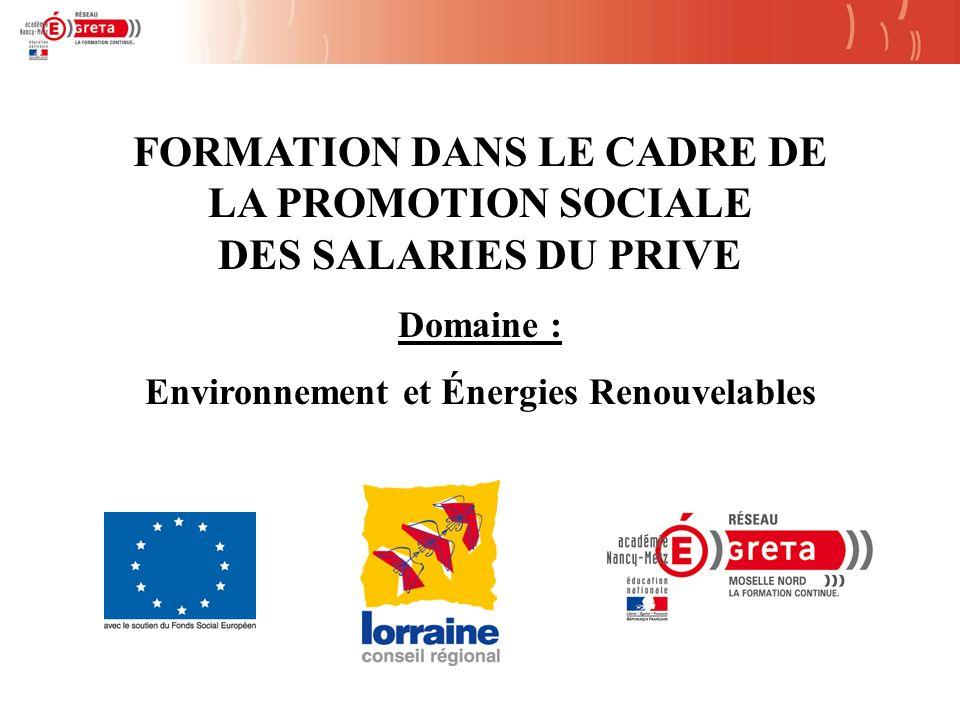 FORMATION DANS LE CADRE DE LA PROMOTION SOCIALE DES SALARIES DU PRIVE Domaine : Environnement et Énergies Renouvelables