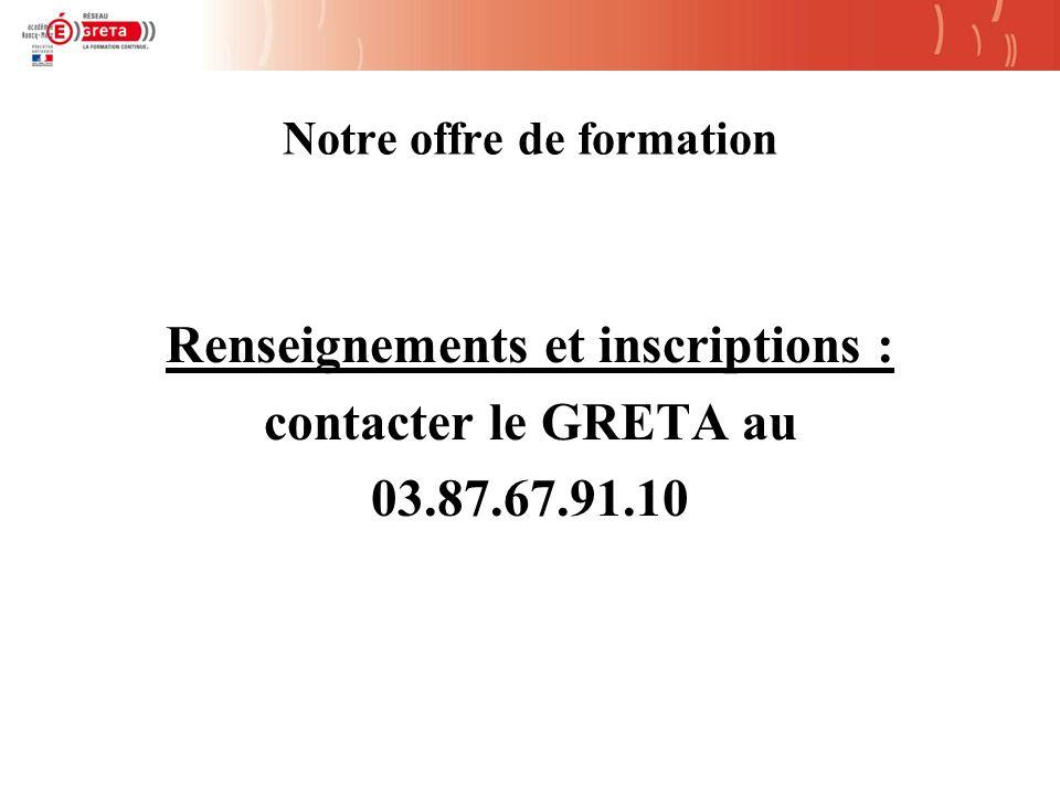 Notre offre de formation Renseignements et inscriptions : contacter le GRETA au 03.87.67.91.10
