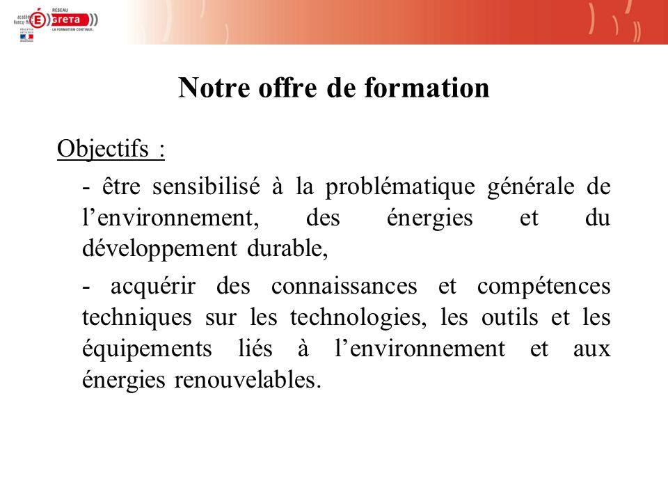 Notre offre de formation Objectifs : - être sensibilisé à la problématique générale de lenvironnement, des énergies et du développement durable, - acquérir des connaissances et compétences techniques sur les technologies, les outils et les équipements liés à lenvironnement et aux énergies renouvelables.