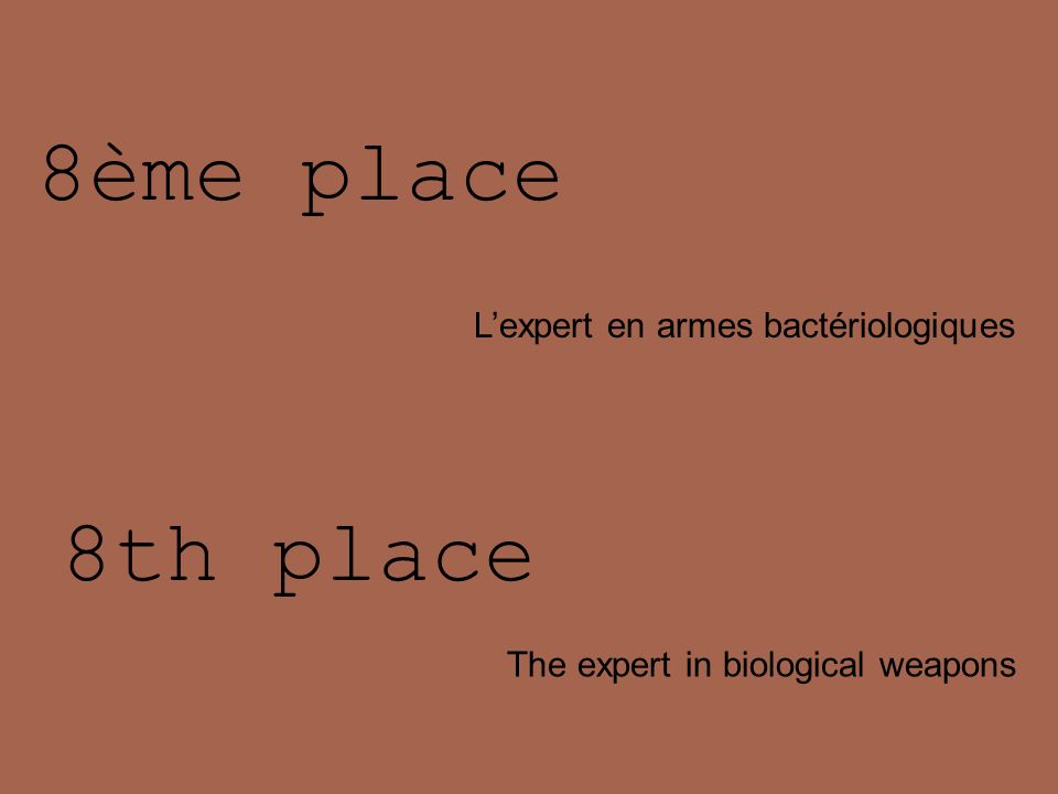 8ème place 8th place The expert in biological weapons Lexpert en armes bactériologiques