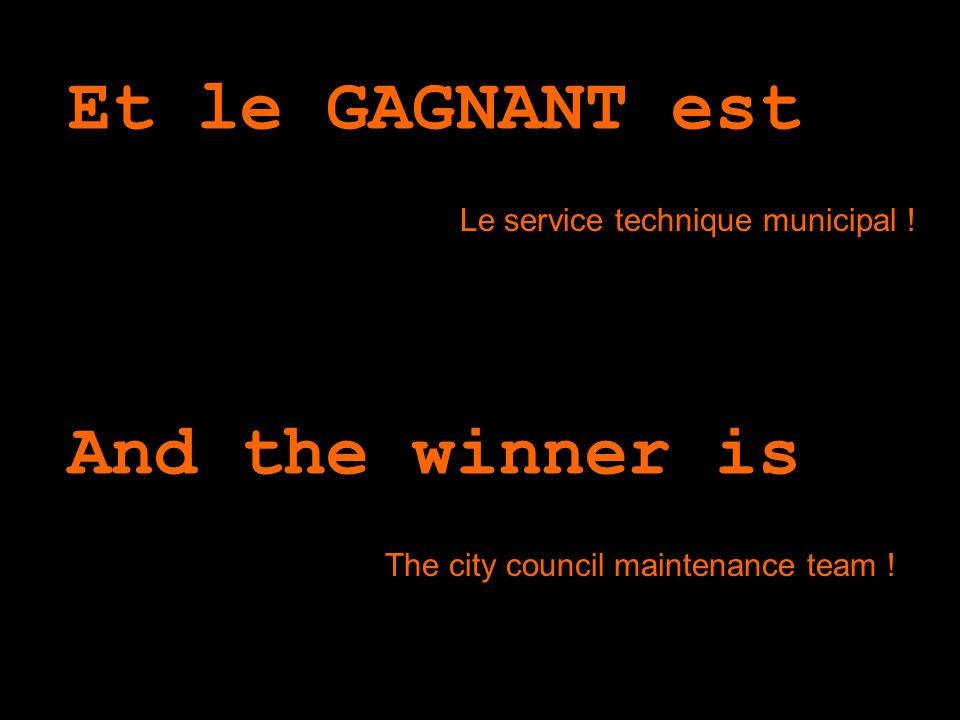 Et le GAGNANT est … Le service technique municipal ! And the winner is … The city council maintenance team !