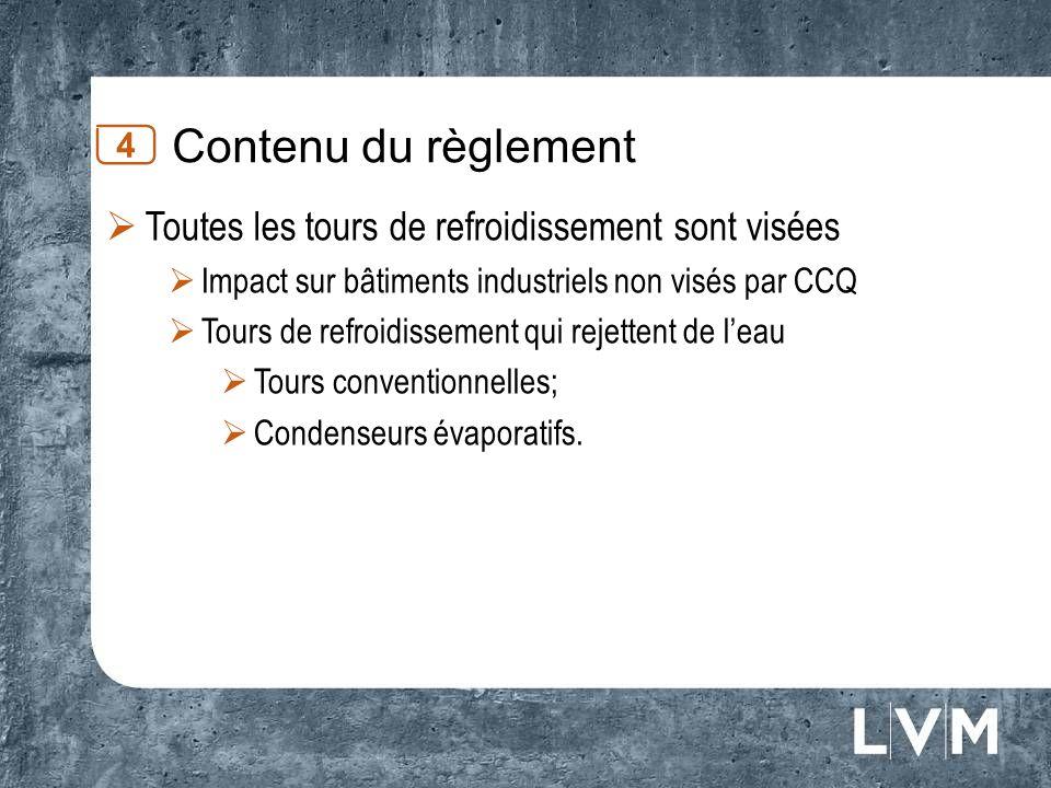 4 Toutes les tours de refroidissement sont visées Impact sur bâtiments industriels non visés par CCQ Tours de refroidissement qui rejettent de leau To