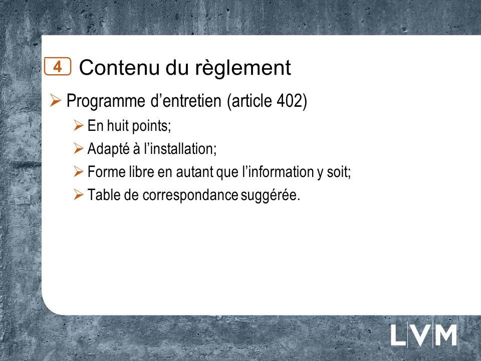 Contenu du règlement 4 Programme dentretien (article 402) En huit points; Adapté à linstallation; Forme libre en autant que linformation y soit; Table