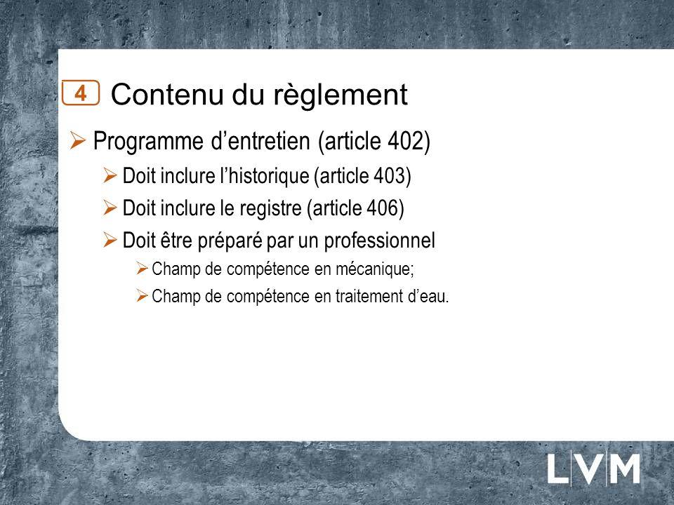 Contenu du règlement 4 Programme dentretien (article 402) Doit inclure lhistorique (article 403) Doit inclure le registre (article 406) Doit être prép
