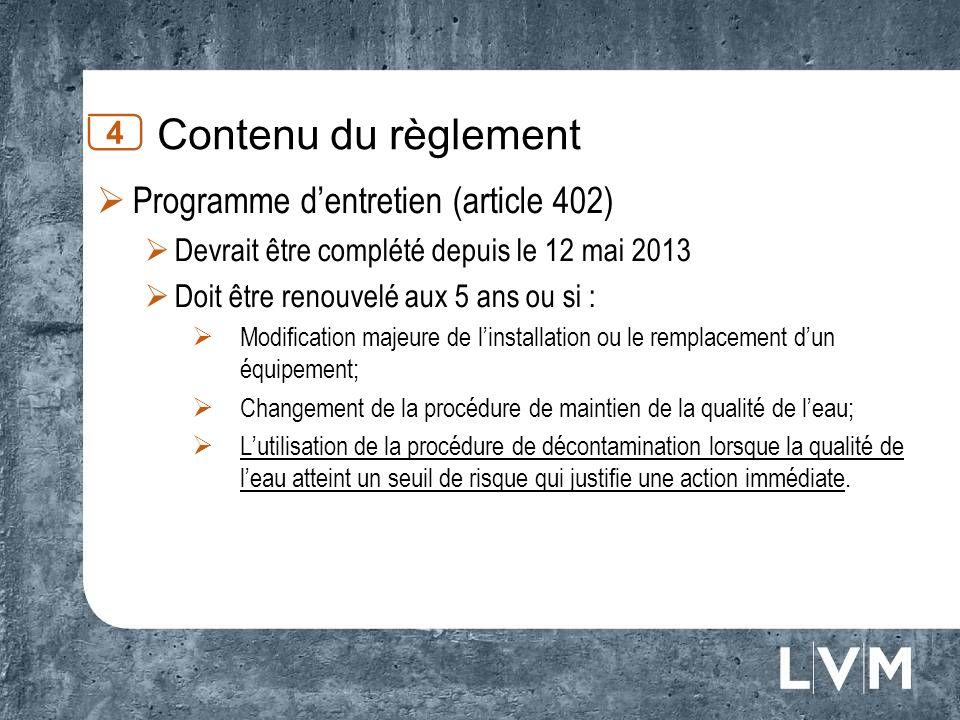 Contenu du règlement 4 Programme dentretien (article 402) Devrait être complété depuis le 12 mai 2013 Doit être renouvelé aux 5 ans ou si : Modificati