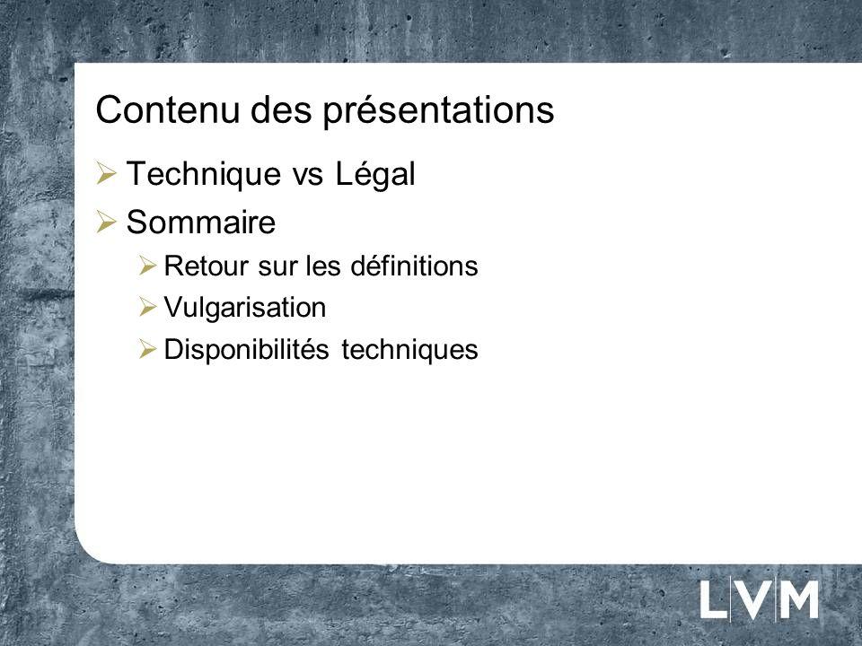 Contenu des présentations Technique vs Légal Sommaire Retour sur les définitions Vulgarisation Disponibilités techniques