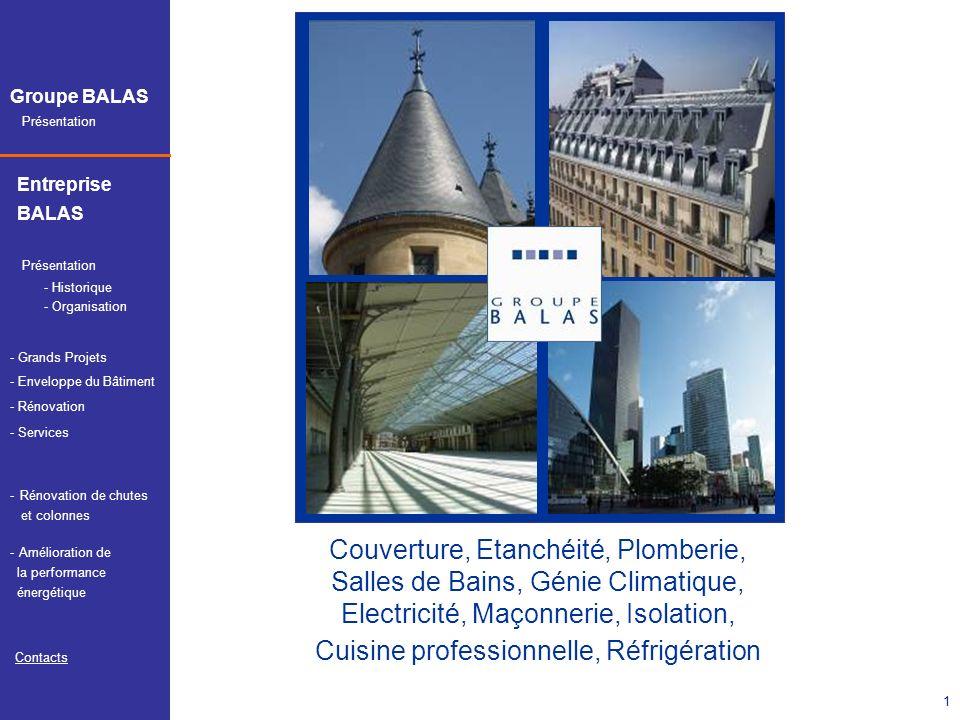 Présentation Groupe BALAS Entreprise BALAS Présentation - Services Contacts - Historique - Organisation - Grands Projets - Enveloppe du Bâtiment - Rén