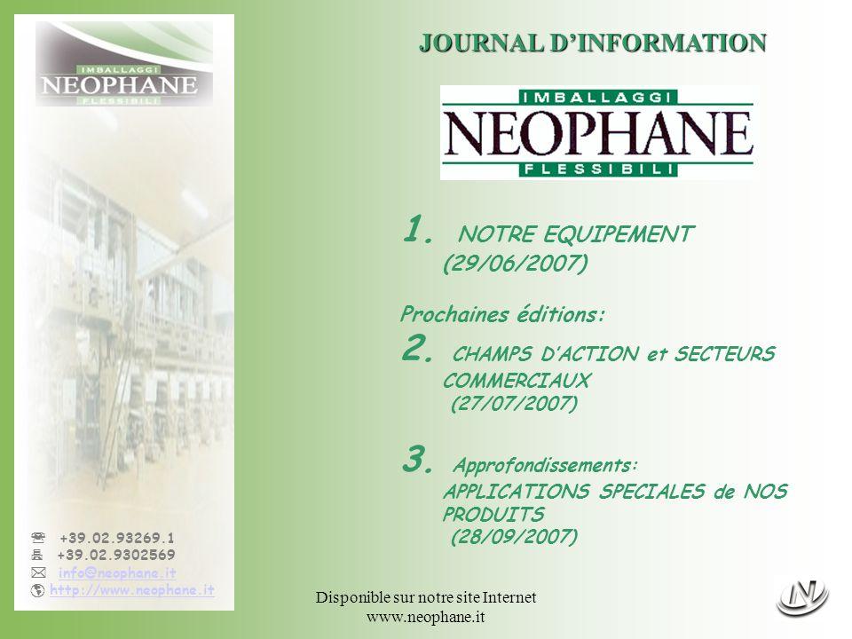 Journal d information n°1 - page12/12 +39.02.93269.1 +39.02.9302569 info@neophane.it http://www.neophane.it JOURNAL DINFORMATION Prochaine édition: 27/07/20072 CHAMPS DACTION et SECTEURS COMMERCIAUX
