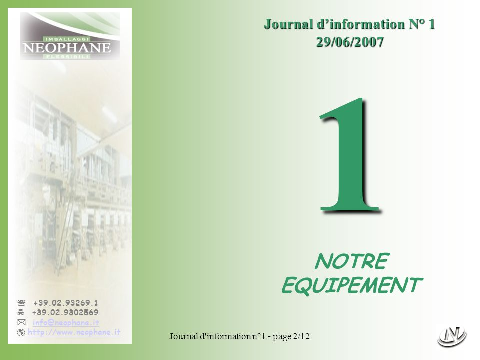 Journal d information n°1 - page 2/12 +39.02.93269.1 +39.02.9302569 info@neophane.it http://www.neophane.it Journal dinformation N° 1 29/06/2007 1 NOTRE EQUIPEMENT