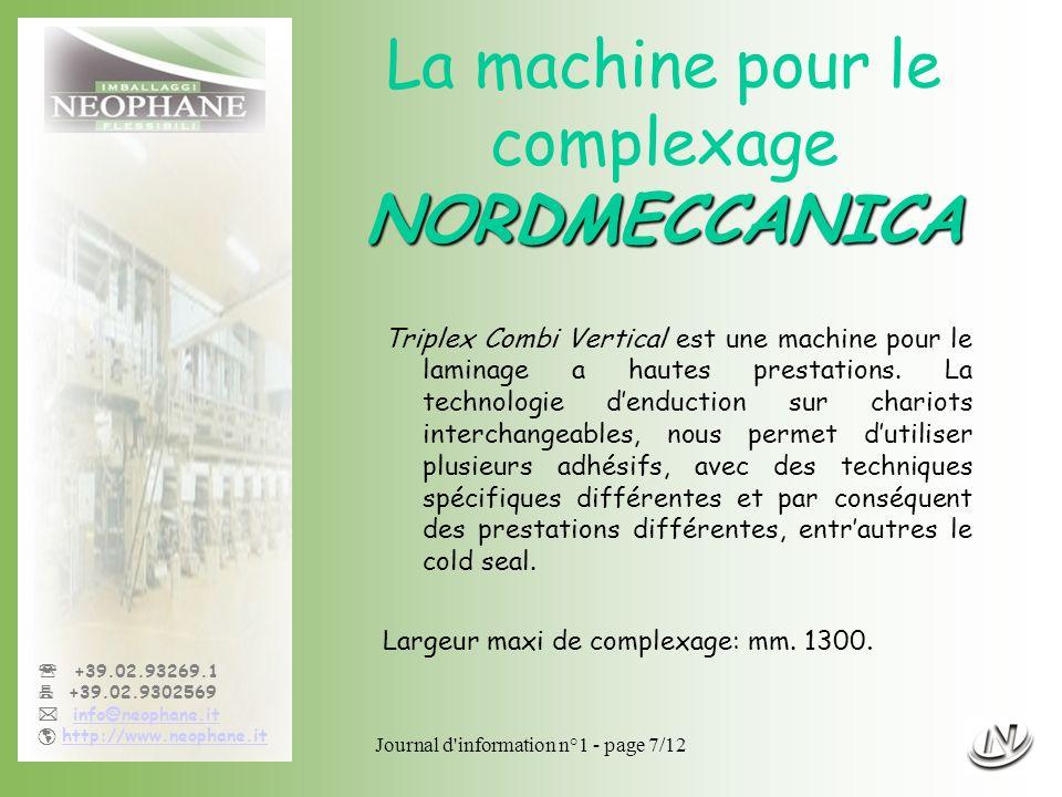 Journal d'information n°1 - page 7/12 +39.02.93269.1 +39.02.9302569 info@neophane.it http://www.neophane.it NORDMECCANICA La machine pour le complexag