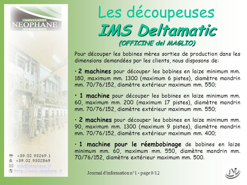 Journal d'information n°1 - page 9/12 +39.02.93269.1 +39.02.9302569 info@neophane.it http://www.neophane.it IMS Deltamatic (OFFICINE del MAGLIO) Les d