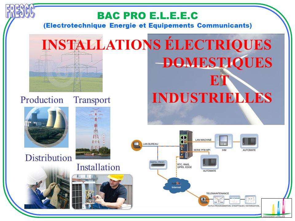 BAC PRO E.L.E.E.C (Electrotechnique Energie et Equipements Communicants) INSTALLATIONS ÉLECTRIQUES DOMESTIQUES ET INDUSTRIELLES Production Transport I