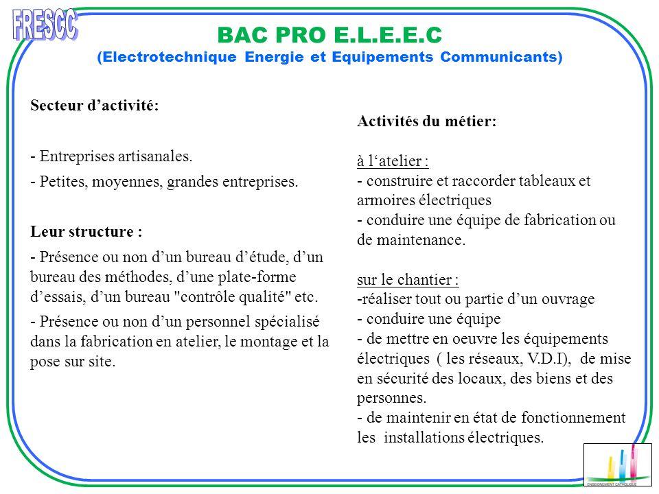 BAC PRO E.L.E.E.C (Electrotechnique Energie et Equipements Communicants) Secteur dactivité: - Entreprises artisanales. - Petites, moyennes, grandes en