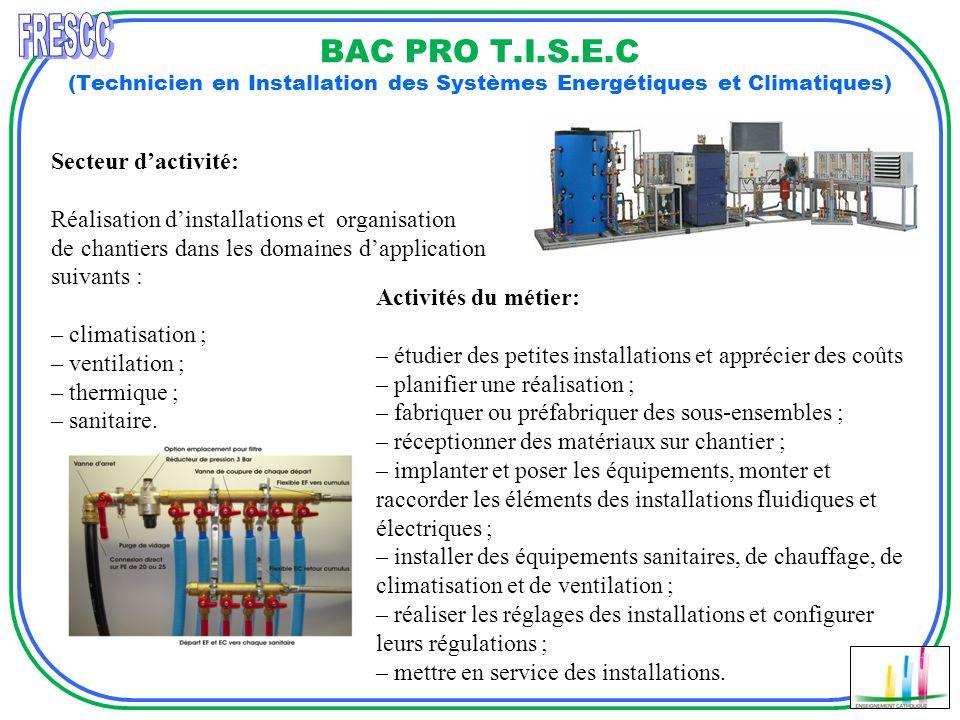 BAC PRO T.I.S.E.C (Technicien en Installation des Systèmes Energétiques et Climatiques) Secteur dactivité: Réalisation dinstallations et organisation