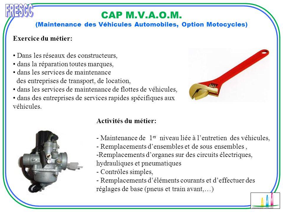 CAP M.V.A.O.M. (Maintenance des Véhicules Automobiles, Option Motocycles) Exercice du métier: Dans les réseaux des constructeurs, dans la réparation t