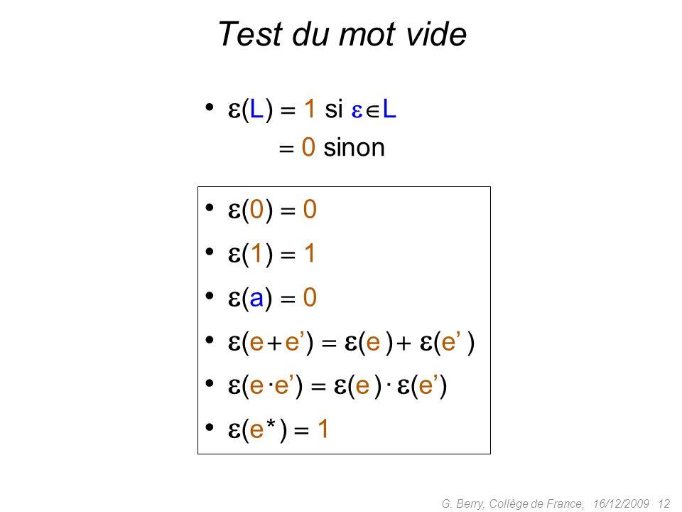 16/12/2009 12G. Berry, Collège de France, Test du mot vide (0) 0 (1) 1 (a) 0 (e e) (e ) (e ) (e ·e) (e ) · (e) (e* ) 1 (L) 1 si L (L) 0 sinon