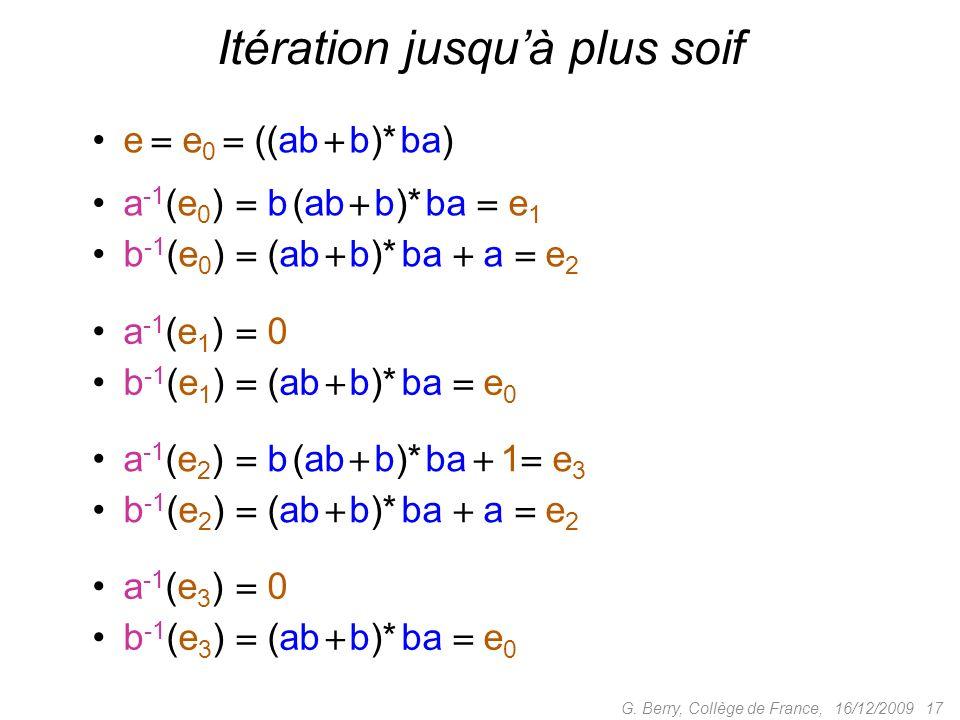 e e 0 ((ab b)* ba) a -1 (e 0 ) b (ab b)* ba e 1 b -1 (e 0 ) (ab b)* ba a e 2 16/12/2009 17 Itération jusquà plus soif a -1 (e 1 ) 0 b -1 (e 1 ) (ab b)