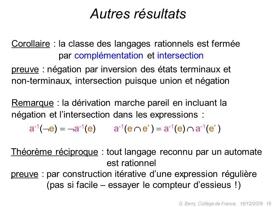 16/12/2009 19G. Berry, Collège de France, Autres résultats Corollaire : la classe des langages rationnels est fermée Corollaire : par complémentation