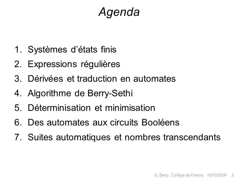 1.Systèmes détats finis 2.Expressions régulières 3.Dérivées et traduction en automates 4.Algorithme de Berry-Sethi 5.Déterminisation et minimisation 6.Des automates aux circuits Booléens 7.Suites automatiques et nombres transcendants 16/12/2009 53G.