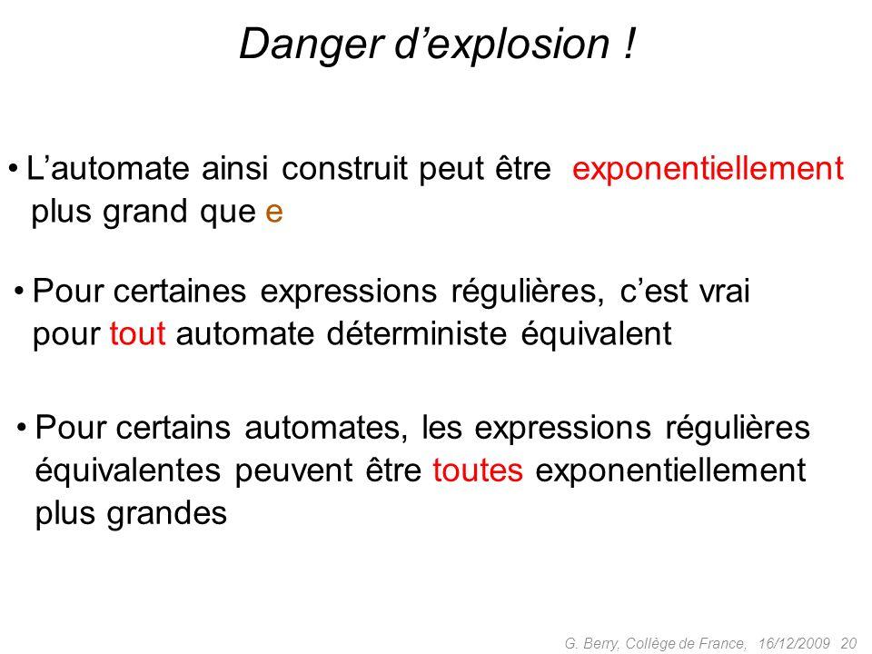 16/12/2009 20G. Berry, Collège de France, Danger dexplosion ! Lautomate ainsi construit peut être exponentiellement plus grand que e Pour certaines ex
