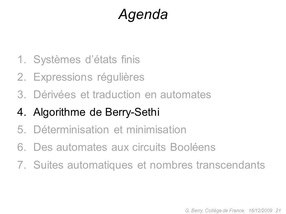 1.Systèmes détats finis 2.Expressions régulières 3.Dérivées et traduction en automates 4.Algorithme de Berry-Sethi 5.Déterminisation et minimisation 6
