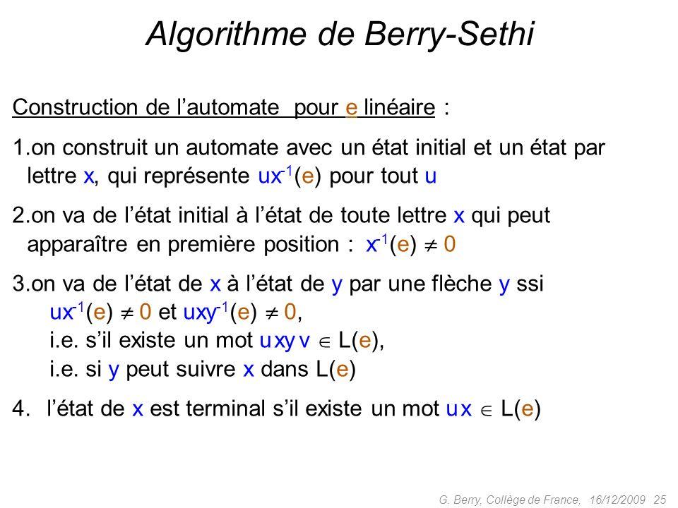 16/12/2009 25G. Berry, Collège de France, Construction de lautomate pour e linéaire : 1.on construit un automate avec un état initial et un état par l
