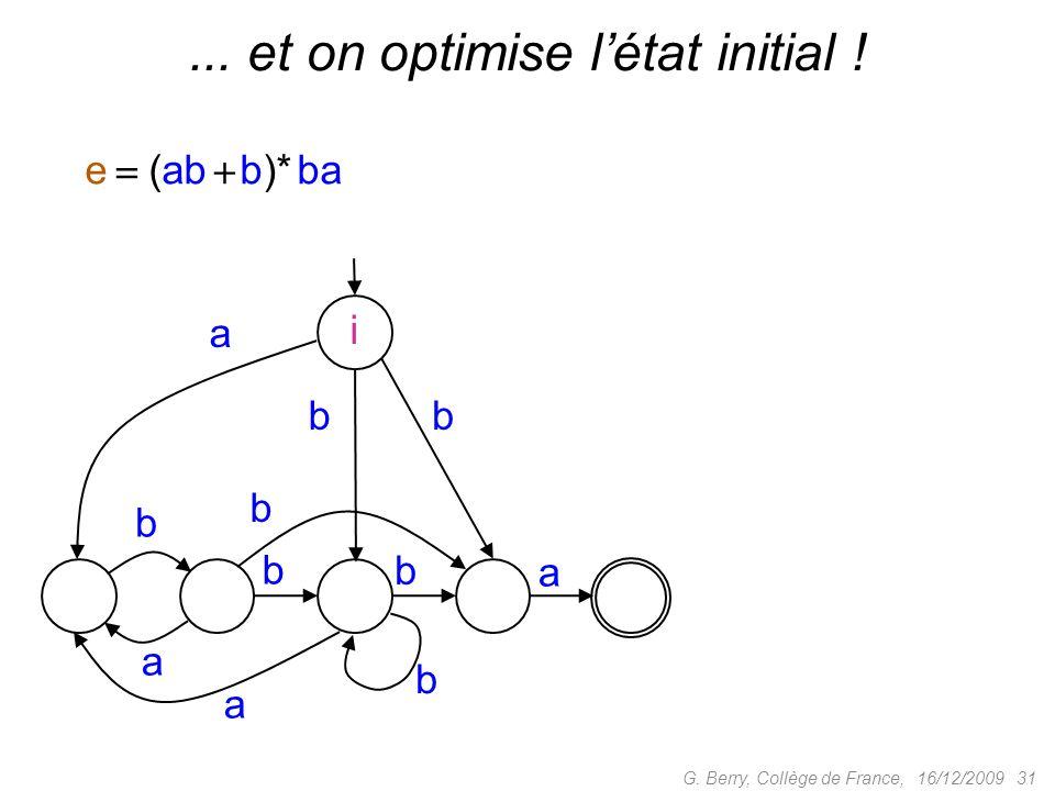16/12/2009 31G. Berry, Collège de France, e (ab b)* ba b a a b b a a bb i b b... et on optimise létat initial !