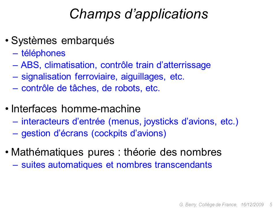 16/12/2009 5G. Berry, Collège de France, Champs dapplications Interfaces homme-machine – interacteurs dentrée (menus, joysticks davions, etc.) – gesti