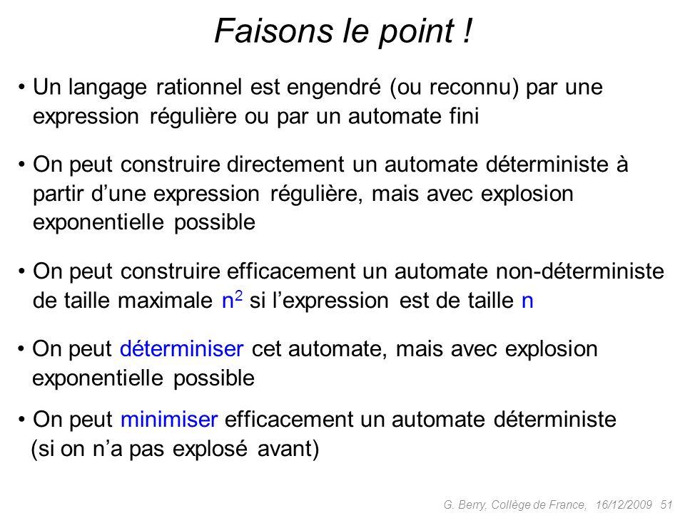 Un langage rationnel est engendré (ou reconnu) par une expression régulière ou par un automate fini 16/12/2009 51G. Berry, Collège de France, Faisons