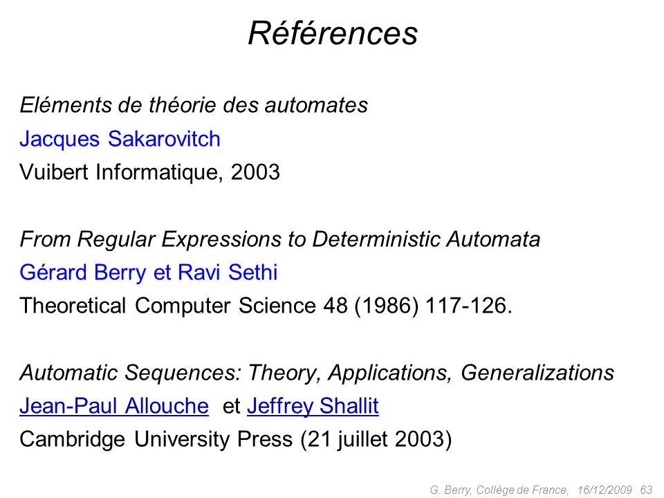 Eléments de théorie des automates Jacques Sakarovitch Vuibert Informatique, 2003 From Regular Expressions to Deterministic Automata Gérard Berry et Ra