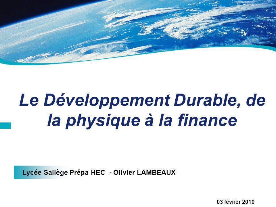 Lycée Saliège Prépa HEC - Olivier LAMBEAUX 03 février 2010 Le Développement Durable, de la physique à la finance