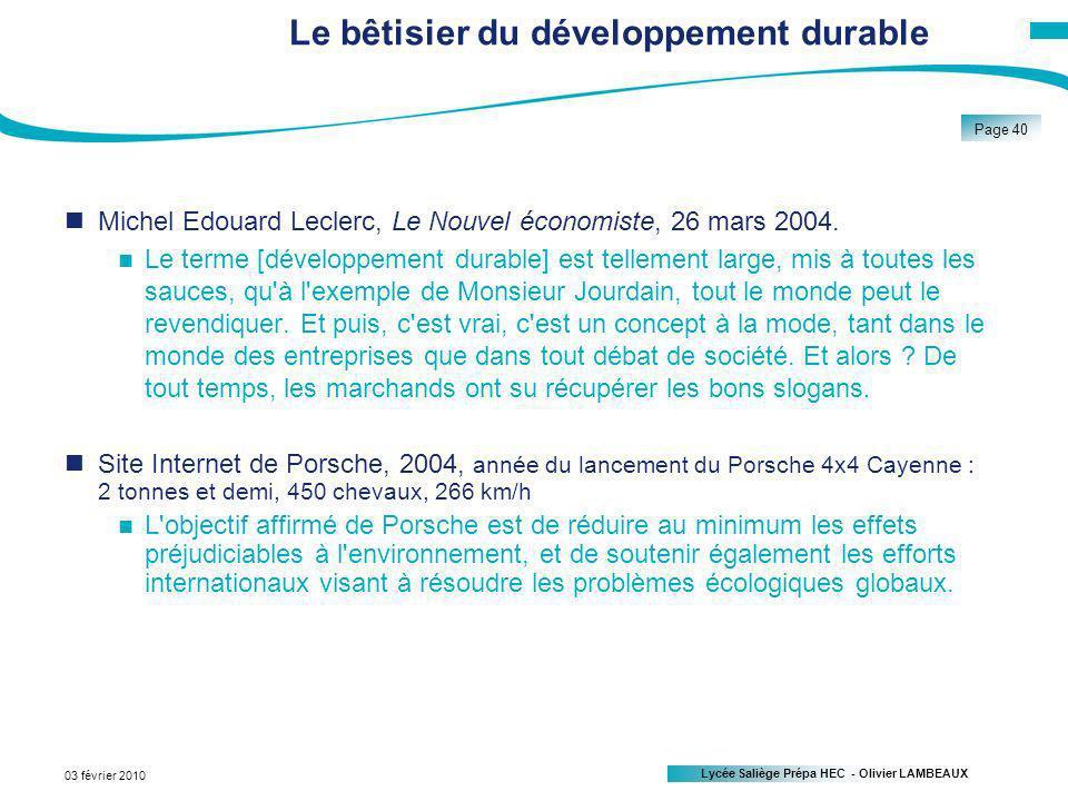 Lycée Saliège Prépa HEC - Olivier LAMBEAUX Page 40 03 février 2010 Le bêtisier du développement durable Michel Edouard Leclerc, Le Nouvel économiste, 26 mars 2004.