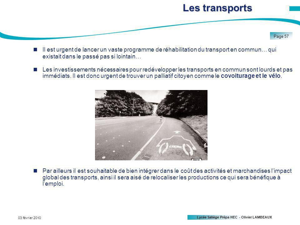 Lycée Saliège Prépa HEC - Olivier LAMBEAUX Page 57 03 février 2010 Il est urgent de lancer un vaste programme de réhabilitation du transport en commun… qui existait dans le passé pas si lointain… Les transports Les investissements nécessaires pour redévelopper les transports en commun sont lourds et pas immédiats.