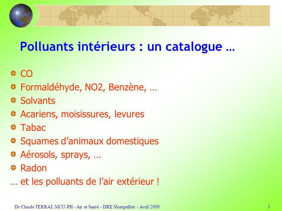 Dr Claude TERRAL MCU-PH - Air et Santé - DRE Montpellier - Avril 20093 Polluants intérieurs : un catalogue … CO Formaldéhyde, NO2, Benzène, … Solvants