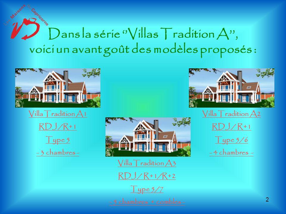 Dans la série Villas Tradition A, voici un avant goût des modèles proposés : Villa Tradition A1 RDJ /R+1 Type 5 - 3 chambres - Villa Tradition A2 RDJ