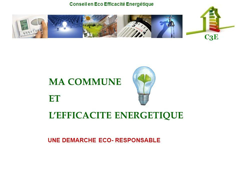 Conseil en Eco Efficacité Energétique C3E MA COMMUNE ET LEFFICACITE ENERGETIQUE UNE DEMARCHE ECO- RESPONSABLE