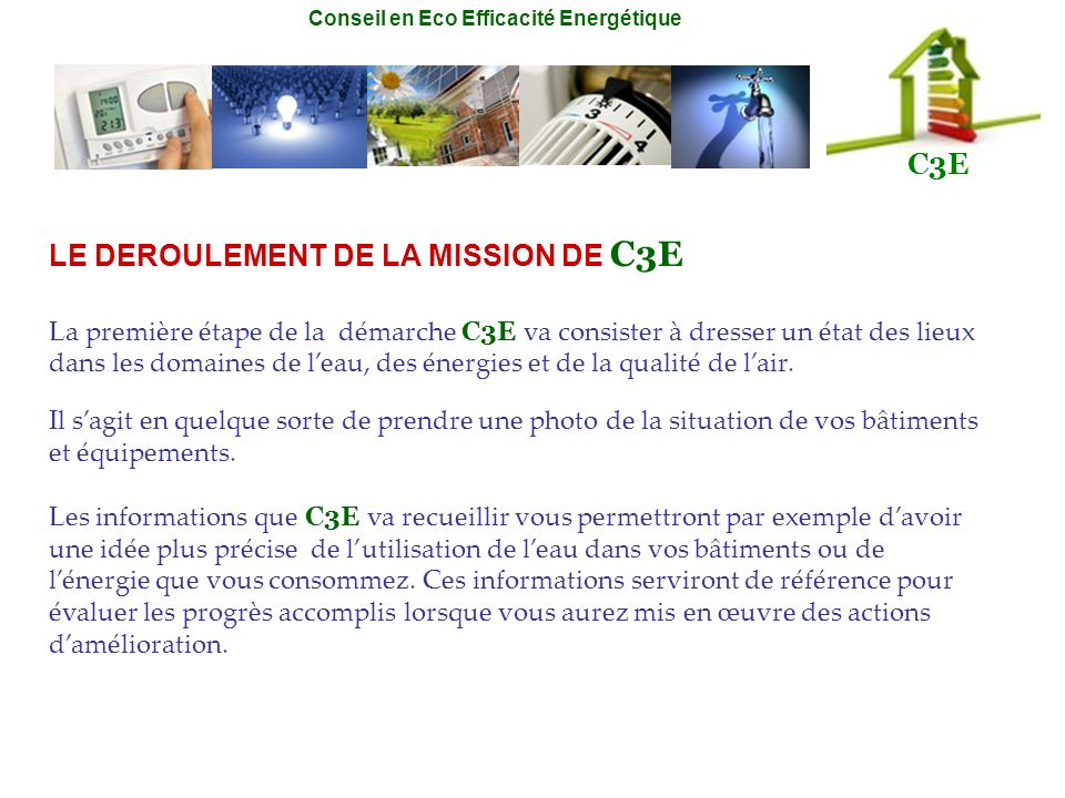 Conseil en Eco Efficacité Energétique C3E La première étape de la démarche C3E va consister à dresser un état des lieux dans les domaines de leau, des