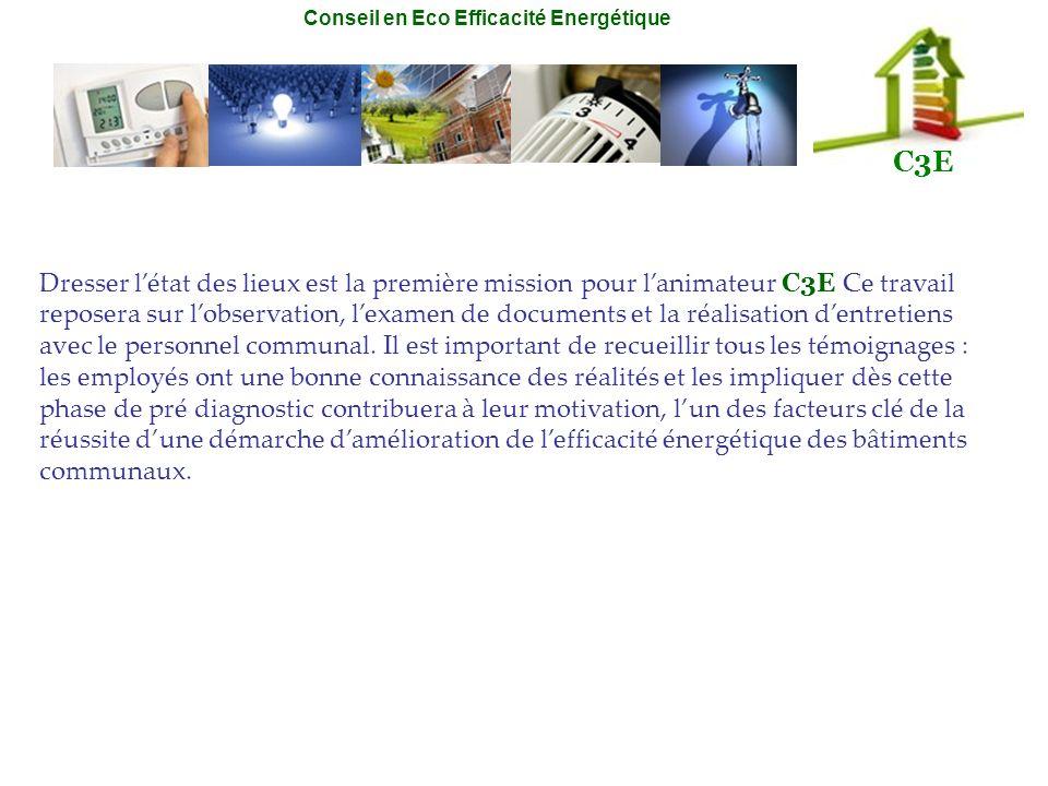 Conseil en Eco Efficacité Energétique C3E Dresser létat des lieux est la première mission pour lanimateur C3E Ce travail reposera sur lobservation, le