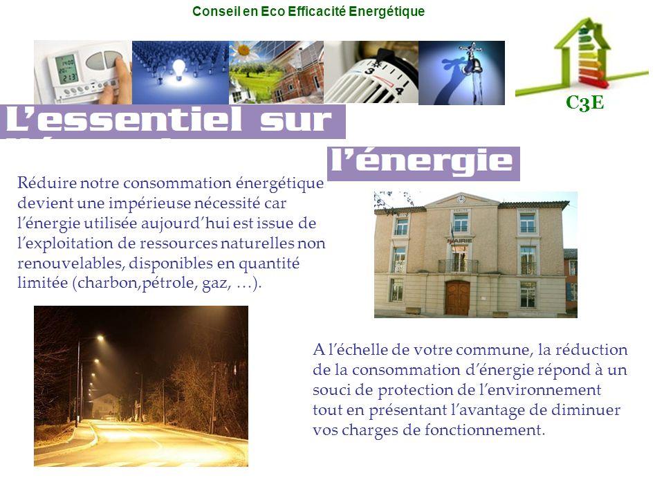 Conseil en Eco Efficacité Energétique C3E Réduire notre consommation énergétique devient une impérieuse nécessité car lénergie utilisée aujourdhui est