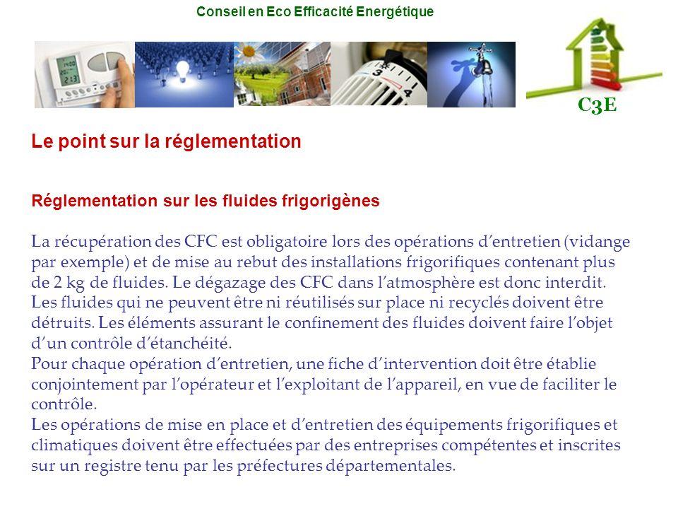 Conseil en Eco Efficacité Energétique C3E Le point sur la réglementation Réglementation sur les fluides frigorigènes La récupération des CFC est oblig